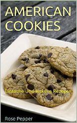 American Cookies: Einfache und leckere Rezepte (Pepper`s Küche 1)