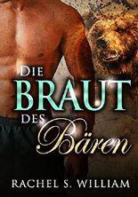 EROTIK: Die Braut Des Bären: EROTISCHE ROMANE, EROTISCHER LIEBESROMAN, LIEBESROMANE  Dreierbeziehung, Lust (Paranormale Fantasyromane)