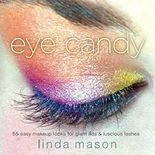 [(Eye Candy : 55 Easy Makeup Looks for Glam Lids and Luscious Lashes)] [By (author) Linda Mason] published on (June, 2008)