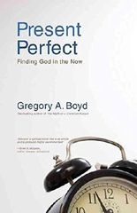 [(Present Perfect : Finding God in the Now)] [By (author) Gregory A. Boyd] published on (May, 2010)