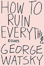 [(How to Ruin Everything : Essays)] [By (author) George Watsky] published on (June, 2016)