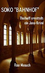 """SOKO """"Bahnhof"""": Thalhoff ermittelt - ein Jena-Krimi"""