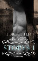 Forgotten Places: Storys 1 (Forgotten Places - Storys)