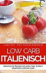 Low Carb Kochbuch - Low Carb Italienisch: 50 Italienische Rezepte für jeden Tag: Einfach abnehmen mit Low Carb ( Low Carb Mittagessen Abendessen Dessert ... ) (Genussvoll abnehmen mit Low Carb 3)