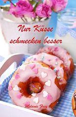 Nur Küsse schmecken besser: humorvoller Liebesroman