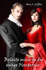 Begleite mich in die ewige Finsternis: Vampir-Liebesroman