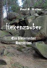 Hexenzauber: Ein historischer Harzkrimi