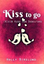 Kiss to go: (K)ein Kuss von Bedeutung