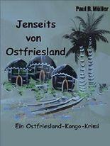 Jenseits von Ostfriesland: Ein Ostfriesland-Kongo-Krimi