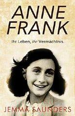 Anne Frank - ihr Leben, ihr Vermächtnis