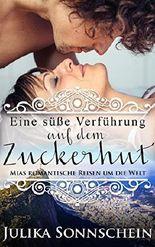Liebesromane: Eine süße Verführung auf dem Zuckerhut - Mias Reisen Band 1 - Erotischer Liebesroman (Mias romantische Reisen um die Welt - erotischer Liebesroman für den Kindle)