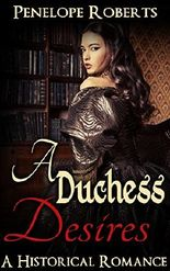 Historical Romance: A Duchess Desires - The Forbidden Lust Romance Standalone (Romance Historical Western Romance, FREE Books)
