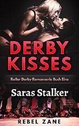 Saras Stalker: Leichter und spannender Liebesroman (Derby Kisses Roller Derby Romanserie 1)
