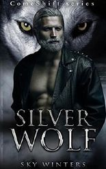 ROMANCE: ComeShift: Silver Wolf (Alpha Male Werewolf Shifter Older Man Younger Woman Romance) (New Adult Paranormal Romance Series)