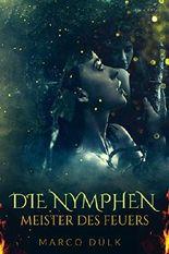Die Nymphen: Meister des Feuers (Das Ferillyan Epos 1)