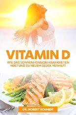 Vitamin D - Gesundheit aus der Sonne: Alles über das unterschätzte Wundermittel - das Sonnenschein-Vitamin!