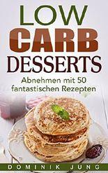 Low Carb Desserts - Abnehmen mit 50 fantastischen Rezepten (Low Carb, abnehmen, Kochbuch, Rezepte, gesund, einfach)