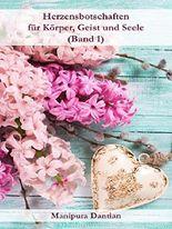 Herzensbotschaften für Körper, Geist & Seele: (Band 1)