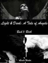 Light & Dark: A Tale of Angels [Buch 1: Birth]