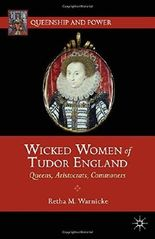 Wicked Women of Tudor England: Queens, Aristocrats, Commoners (Queenship and Power) by R. Warnicke (2012-05-17)