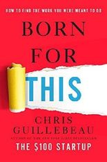 Born for This: How to Find the Work You Were Meant to Do by Chris Guillebeau (2016-04-05)