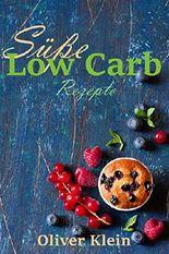 Süße Low Carb Rezepte: 40 köstliche Rezepte (Low Carb Rezepte, abnehmen, gesund, einfach, süß)