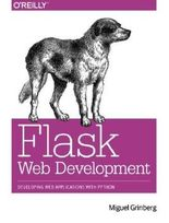 Flask Web Development: Developing Web Applications with Python by Miguel Grinberg (2014-05-18)
