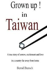Grown up! in Taiwan: A true story of sorrow excitement and love in a land far away from home. by Mr. Bernd Bratsch (2013-05-14)