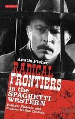 Radical Frontiers in the Spaghetti Western: Politics, Violence and Popular Italian Cinema (International Library of Visual Culture) by Austin Fisher (2011-09-15)