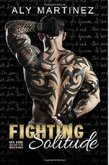 Fighting Solitude (On The Ropes) (Volume 3) by Aly Martinez (2016-01-21)