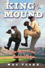 King of the Mound: My Summer with Satchel Paige by Wes Tooke (2013-02-19)