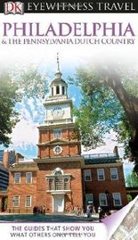DK Eyewitness Travel Guide: Philadelphia & The Pennsylvania Dutch Country by Richard Varr (2013-07-15)