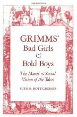 Grimms` Bad Girls and Bold Boys: The Moral and Social Vision of the Tales by Ruth B. Bottigheimer (1989-09-10)