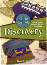 Ethnic Knitting: Discovery: The Netherlands, Denmark, Norway, and The Andes by Donna Druchunas (2007-09-25)