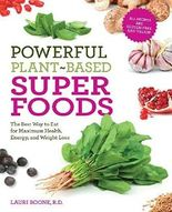 Powerful Plant-Based Superfoods: The Best Way to Eat for Maximum Health, Energy, and Weight Loss by Lauri Boone (2013-05-01)