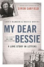 My Dear Bessie: A Love Story in Letters by Chris Barker (2015-10-01)