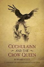 Cuchulainn & The Crow Queen (Ancient Legends Retold) by Bernard Kelly (2014-05-01)