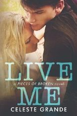 Live Me (Pieces of Broken) (Volume 1) by Celeste Grande (2015-10-26)