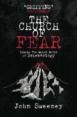 The Church of Fear: Inside The Weird World of Scientology by John Sweeney (2013-01-07)