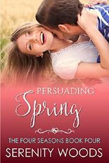 Persuading Spring: A Sexy New Zealand Romance (The Four Seasons Book 4)