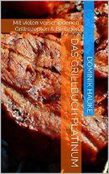 Das Grillbuch Platinum: Mit vielen verschiedenen Grillrezepten & Beilagen