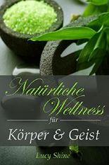 Naturkosmetik selber herstellen: Natürliche Wellness für Körper und Geist (Rezepte, Selber machen, Natürlich, Wellness, Schönheit)