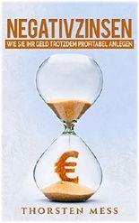 Negativzinsen: Geld sicher und profitabel trotz Niedrigzinsen Anlegen - So geht`s: Niedrigzinsen,EZB-Politik,Geldanlage,Anleihenblase, Immobilien, Aktien,Gold, Zinsen,Börse, Niedrigzinsen, Eurokrise)