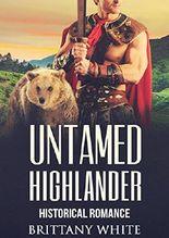 ROMANCE: HIGHLANDER ROMANCE: Untamed Highlander (Highlander Historical Medieval Scottish Time Travel Romance) (Paranormal Fantasy Short Stories)
