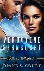 Verbotene Sehnsucht: Aliana Trilogie 1 (Aliana - SciFi Romance)