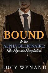 BILLIONAIRE ROMANCE: The Tycoon's Temptation (Rich Contemporary Bad Boy Military Romance) (Bound to the Alpha Billionaire Book 7)