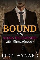 BILLIONAIRE ROMANCE: The Prince's Possession (Rich Contemporary Bad Boy Military Romance) (Bound to the Alpha Billionaire Book 8)