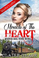 CLEAN ROMANCE: Mail Order Bride: Miracle of The Heart  (A Clean Historical Western Women Cowboy Fiction Romance)