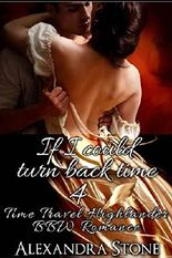 TIME TRAVEL ROMANCE: If I could turn back time 4 (Historical Scottish Time Travel Romance BBW) (Sci fi Science Fiction Highlander Time Traveller)