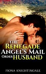 ROMANCE: The Renegade Angel's Mail Order Husband (Cowboy Alpha Male Mail Order Bride Romance) (Western Multicultural Victorian Short Stories)